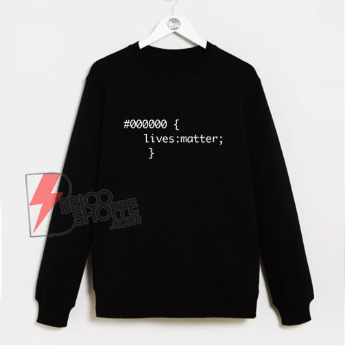 000000 Lives Matter Sweatshirt - Funny Sweatshirt On Sale