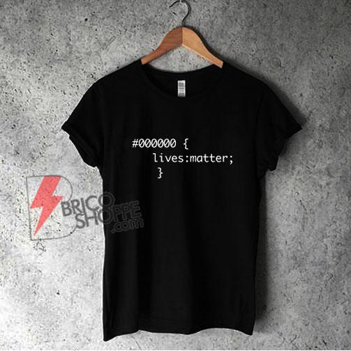 000000 Lives Matter T-Shirt - Funny Shirt On Sale