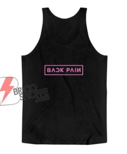 BACK PAIN Blackpink Tank Top - Funny Tank Top On Sale