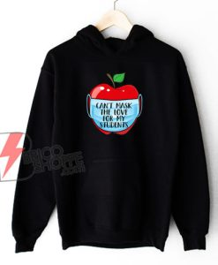 Can't Mask The Love For My Students Trending Quarantine Teacher Back To School Hoodie - Funny Hoodie On Sale