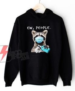 Ew People Funny Face Mask Raccoon Washing Hand Quarantine Animal Hoodie - Funny Hoodie On Sale
