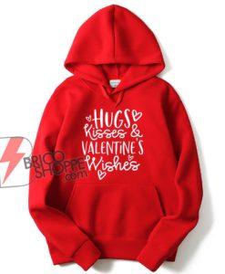 Hugs Kisses Valentine Wishes Hoodie - Valentine's Day Hoodie - Parody Hoodie - Funny Hoodie On Sale