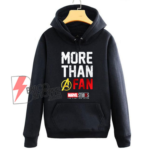 Marvel Avengers More Than A Fan Hoodie - Funny Hoodie On Sale