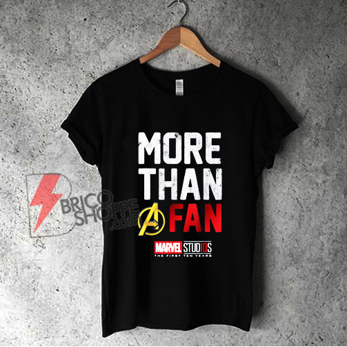Marvel Avengers More Than A Fan Shirt - Funny Shirt On Sale