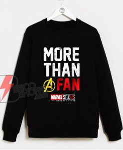 Marvel Avengers More Than A Fan Sweatshirt - Funny Sweatshirt On Sale