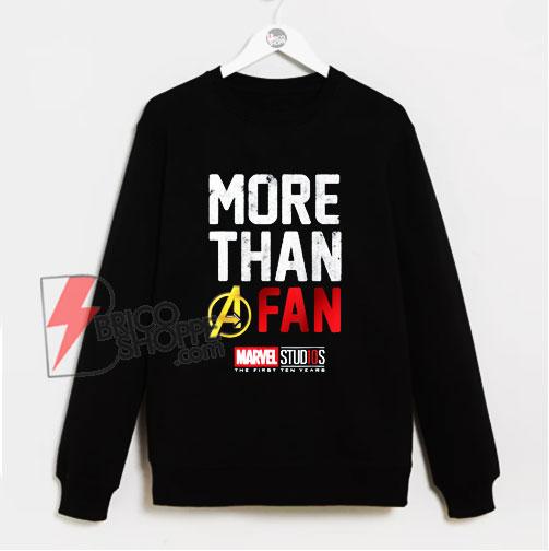 Marvel Avengers More Than A Fan Sweatshirt - Funny Sweatshirt On Sale