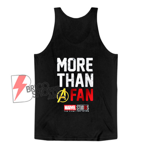 Marvel Avengers More Than A Fan Tank Top - Funny Tank Top On Sale