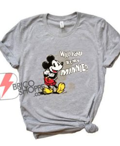 Mickey Mouse - Will You Be My Minnie - Valentine Shirt -Valentine Shirt - Mickey Mouse Shirt - Love Shirt