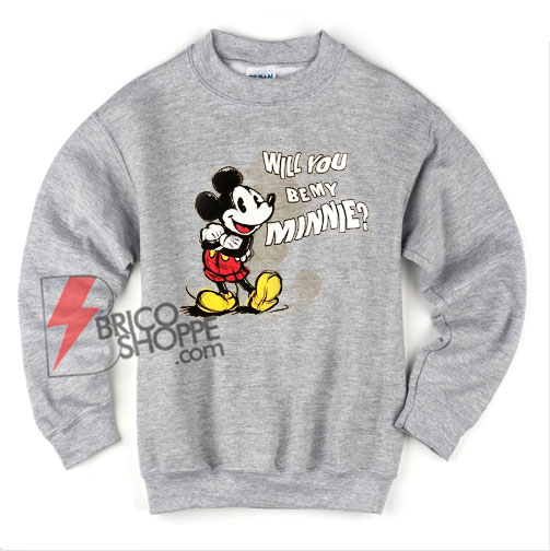 Mickey Mouse - Will You Be My Minnie - Valentine Sweatshirt -Valentine Sweatshirt - Mickey Mouse Sweatshirt