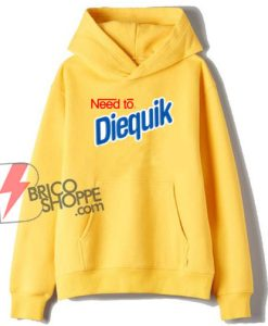Need To Diequik Hoodie - Funny Hoodie On Sale