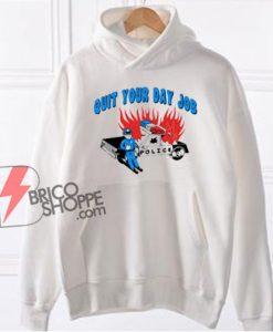 Quit Your Day Job Hoodie – Funny Hoodie - Parody Hoodie - Funny Hoodie On Sale