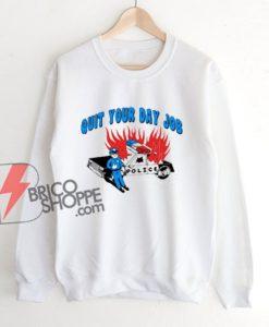 Quit Your Day Job Sweatshirt – Funny Hoodie - Parody Sweatshirt - Funny Sweatshirt On Sale