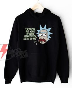 Rick and Morty Your Opinion means Very Little To Me Hoodie - Funny Hoodie On Sale