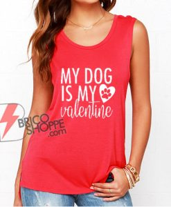 my dog is my valentine - dog lover Tank Top - valentines day Tank Top - funny valentines - funny dog Tank Top