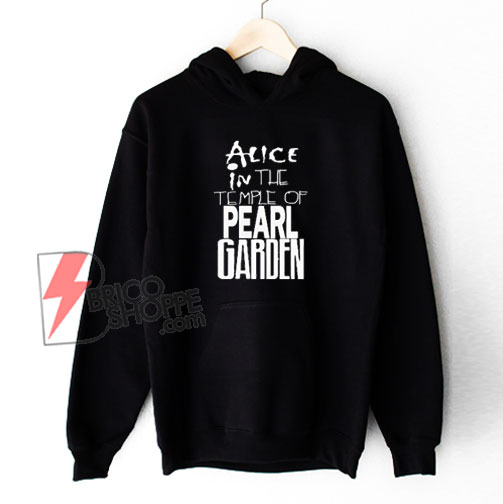 Alice In The Temple Of Pearl Garden Hoodie – Funny Hoodie On Sale
