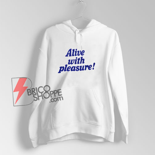 Alive-With-Pleasure-Hoodie