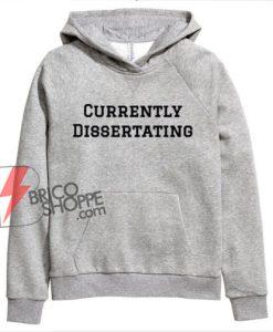 Currently Dissertating Hoodie - Funny Hoodie On Sale