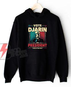 Djarin For President Hoodie - STAR WARS Hoodie - Parody Hoodie