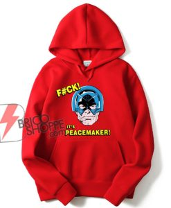 Fck It's Peacemaker The Suicide Squad Hoodie - Funny Hoodie