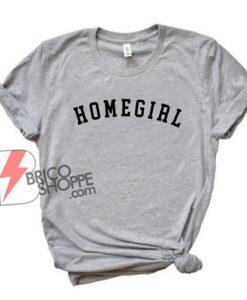 HOME-GIRL-T-Shirt--Funny-Shirt