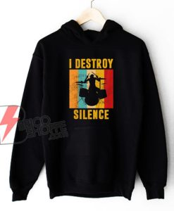 I Destroy Silence Hoodie – Funny Hoodie On Sale