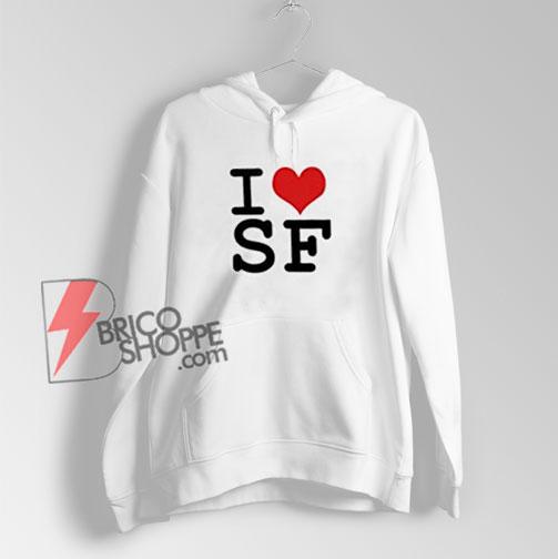 I Love San Francisco Hoodie - Love San Francisco Hoodie - San Francisco Hoodie