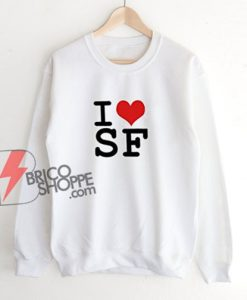 I Love San Francisco Sweatshirt - Love San Francisco Sweatshirt - San Francisco Sweatshirt