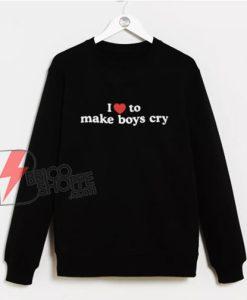 I-Love-To-Make-Boys-Cry-Sweatshirt---Funny-Sweatshirt