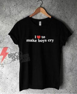 I-Love-To-Make-Boys-Cry-T-Shirt---Funny-Shirt