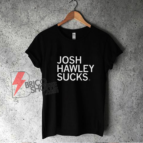 Josh Hawley Sucks T-Shirt - Funny Shirt
