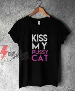 Kiss My Pussy Cat T-Shirt - Parody Shirt - Funny Shirt On Sale