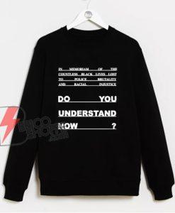 Lebron James Do you understand now Sweatshirt - Black lives matter Essential Sweatshirt - Funny Sweatshirt