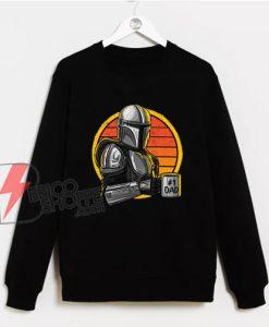 Mandalorian dad Sweatshirt - STAR WARS Sweatshirt - Mandalorian father Sweatshirt - Parody Sweatshirt