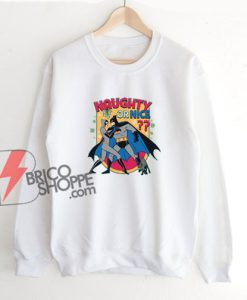 NAUGHTY OR NICE Batman Sweatshirt – Funny Sweatshirt