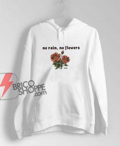 No Rain No Flowers Rose Hoodie - Funny Hoodie