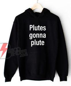 Plutes Gonna Plute Hoodie - Funny Hoodie
