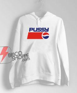 Pussy Pepsi Hoodie – Parody Hoodie - Funny Hoodie