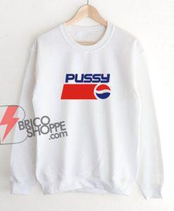 Pussy Pepsi Sweatshirt – Parody Sweatshirt - Funny Sweatshirt