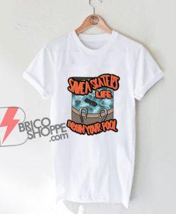 Save A Skater's Life Drain Your Pool Shirt - Parody Shirt - funny skateboard Shirt