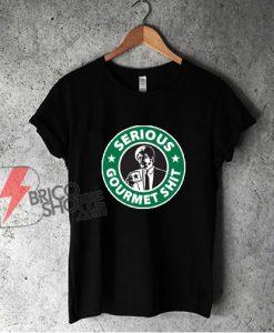 Serious Gourmet Coffee T-Shirt - Funny Shirt