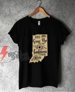 She Grew Up In An Indiana Town T-Shirt - Funny Shirt On Sale