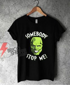 Somebody-Stop-Me-T-Shirt