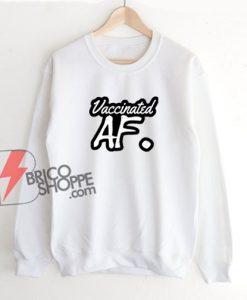 Vaccinated AF Sweatshirt – Funny Sweatshirt On Sale