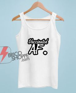 Vaccinated AF Tank Top – Funny Tank Top On Sale