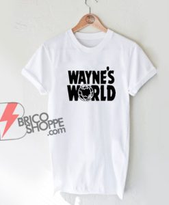 Wayne's world Shirt – Funny Shirt On Sale