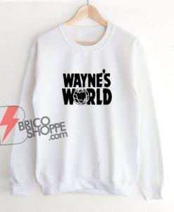 Wayne's world Sweatshirt – Funny Sweatshirt On Sale