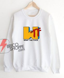 What the fuck MTV logo Sweatshirt - Parody Sweatshirt - Funny Sweatshirt On Sale