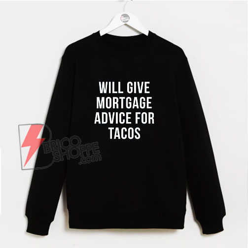 Will-Give-Mortgage-Advice-For-Tacos-Sweatshirt