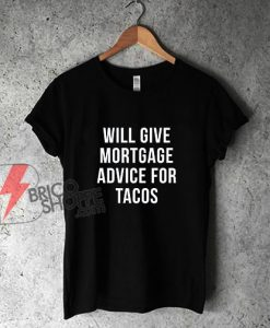 Will-Give-Mortgage-Advice-For-Tacos-T-Shirt