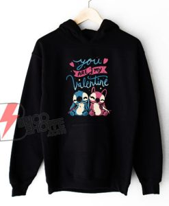 You Are My Valentine Lilo Hoodie - Valentine Hoodie - Funny Hoodie